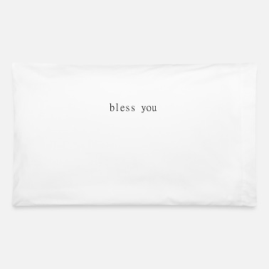 Bless You bless you - Pillowcase 32'' x 20''