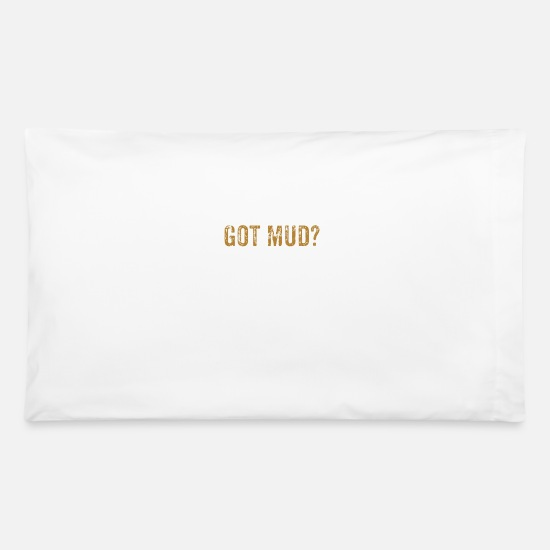 Mud Pillow Cases - Got Mud Offroading Design - Pillowcase 32'' x 20'' white