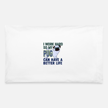Hard I work Hard so my Pug can have a Better Life - Pillowcase 32'' x 20''