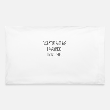 Marry Don't Married Me I Married Into This - Pillowcase
