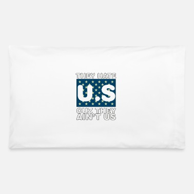 Us They Hate Us Cuz They Aint Us - Pillowcase 32'' x 20''