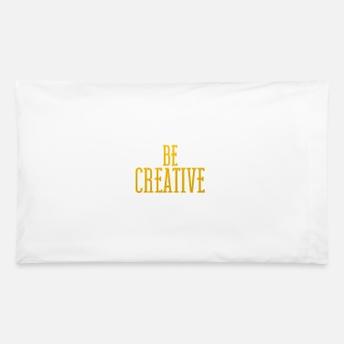 Creative be creative - Pillowcase