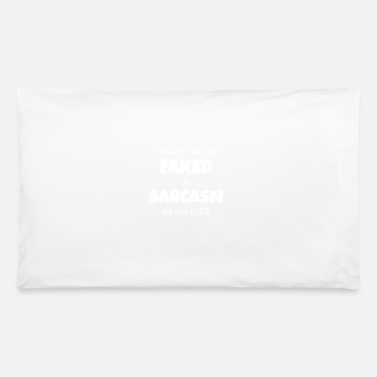 Pun Pillow Cases - I Have Never Faked A Sarcasm In My Life Funny - Pillowcase 32'' x 20'' white