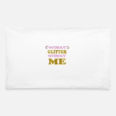 Without WITHOUT GLITTER WITHOUT ME QUEEN - Pillowcase 32'' x 20''
