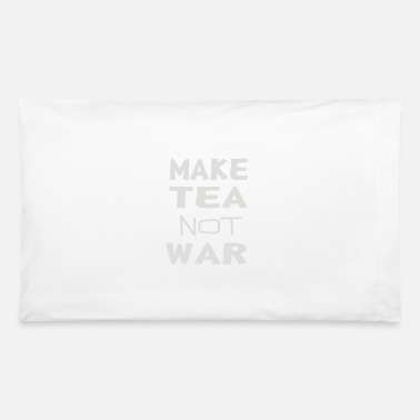 War Make tea not war - Pillowcase 32'' x 20''