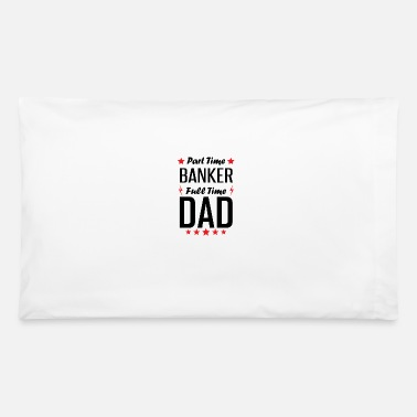 Banker By Day Part Time Banker Full Time Dad - Pillowcase 32'' x 20''