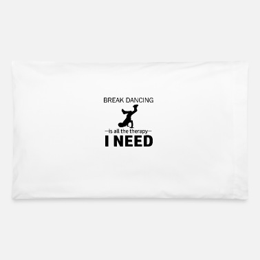 Dance Break Dance is my therapy - Pillowcase 32'' x 20''