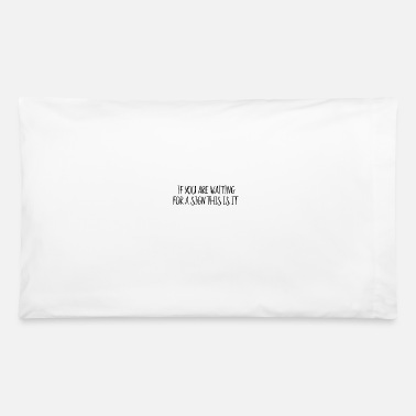 Waiting For A Sign If you are waiting for a sign this is it - Pillowcase 32'' x 20''