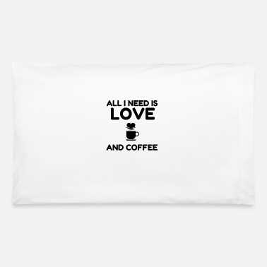 Coffee ALL I NEED IS LOVE AND COFFEE - Pillowcase 32'' x 20''