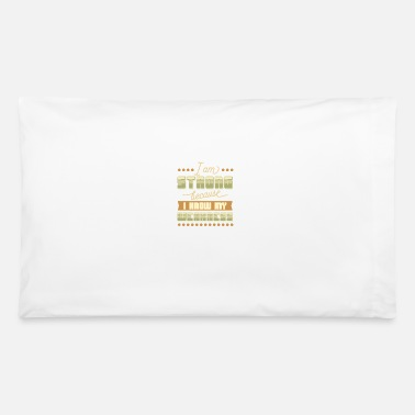 Weakness I Am Strong I Know My Weakness - Pillowcase 32'' x 20''