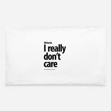I don't really care do you? I really don't care - Pillowcase 32'' x 20''