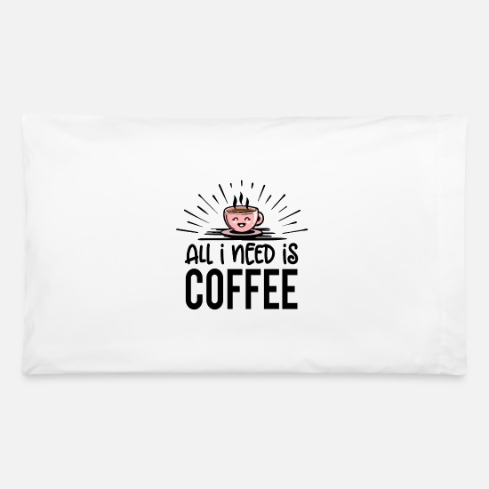 Her Pillow Cases - Kaffee Bohne Coffee - All I need - Pillowcase 32'' x 20'' white