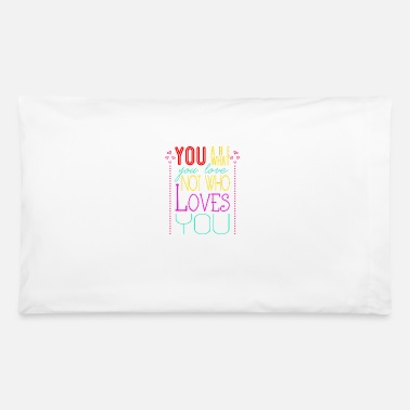 Love You You are what you love not who loves you - Pillowcase 32'' x 20''
