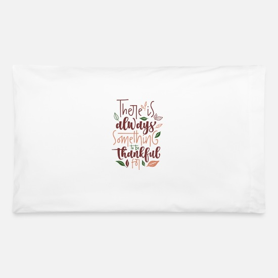 Thankful Pillow Cases - THERE IS ALWAYS SOMETHING TO BE THANKFUL FOR - Pillowcase 32'' x 20'' white