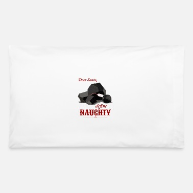 Dear Sants, Define Naughty | Christmas Coal Gift - Pillowcase