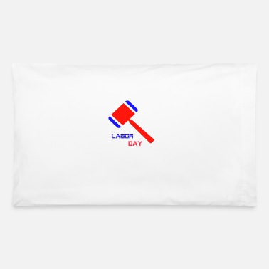 Labor Labor day - Pillowcase