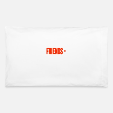 Friends Friends - - Pillowcase 32'' x 20''