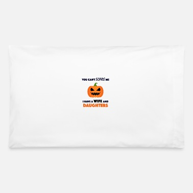 you can't scare me I have a wife and daughters - Pillowcase