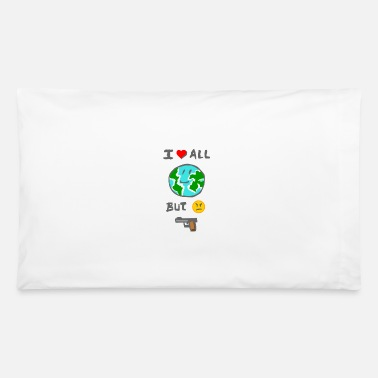 MEME I love all the world but I hate weapons - Pillowcase 32'' x 20''