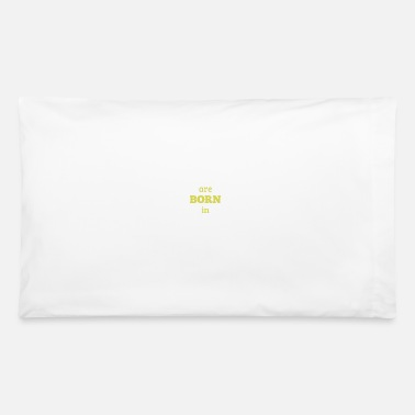 Born In are born in - Pillowcase 32'' x 20''