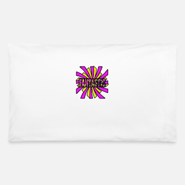 Fantastic Fantastic - Pillowcase 32'' x 20''
