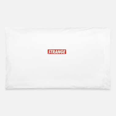 Strange STRANGE - Pillowcase 32'' x 20''