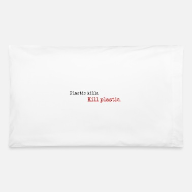 Plastic plastic kills - kill plastic - Pillowcase 32'' x 20''