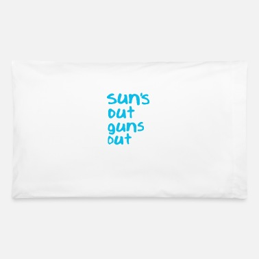 Out Suns Out Guns Out - Pillowcase 32'' x 20''