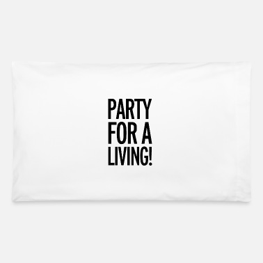 Party party for a living - Pillowcase 32'' x 20''