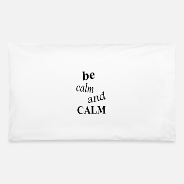 Calm be calm and calm - Pillowcase 32'' x 20''