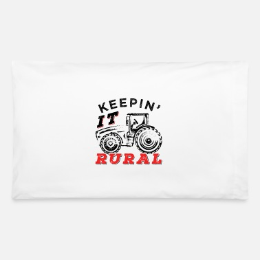 Funny Farmer Quotes Keeping It Rural Funny Farmer Gift - Pillowcase 32'' x 20''