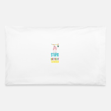 stupid Birthday grandson - Pillowcase 32'' x 20''
