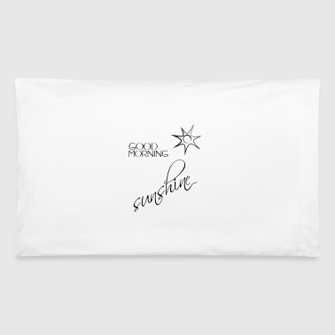 Good Morning Sunshine - Pillowcase