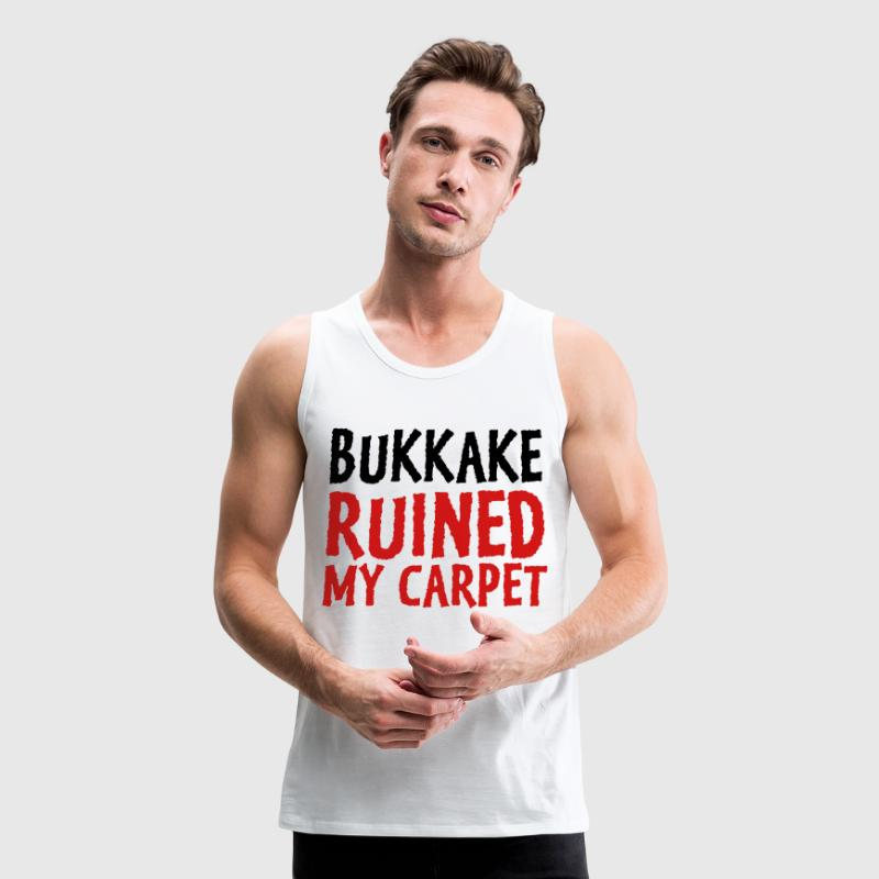 Bukkake has ruined my carpet! - Men's Premium Tank