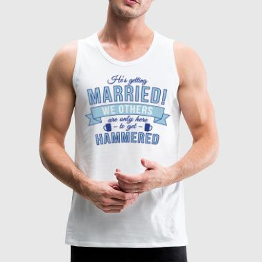 He's getting married, we others are only here to.. - Men's Premium Tank