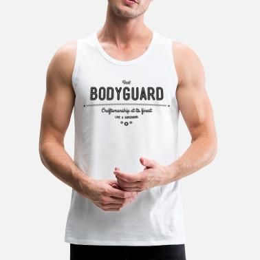 Bodyguard best bodyguard - craftsmanship at its finest - Men's Premium Tank