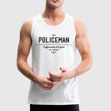 best policeman - craftsmanship at its finest - Men's Premium Tank