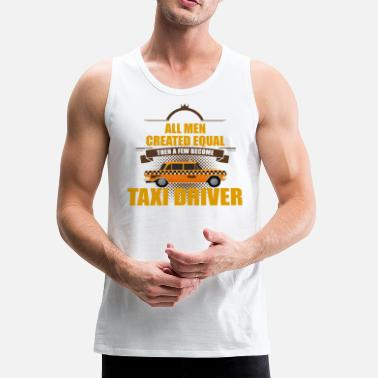Oil Taxi Driver - All Men Created Equal - Men's Premium Tank