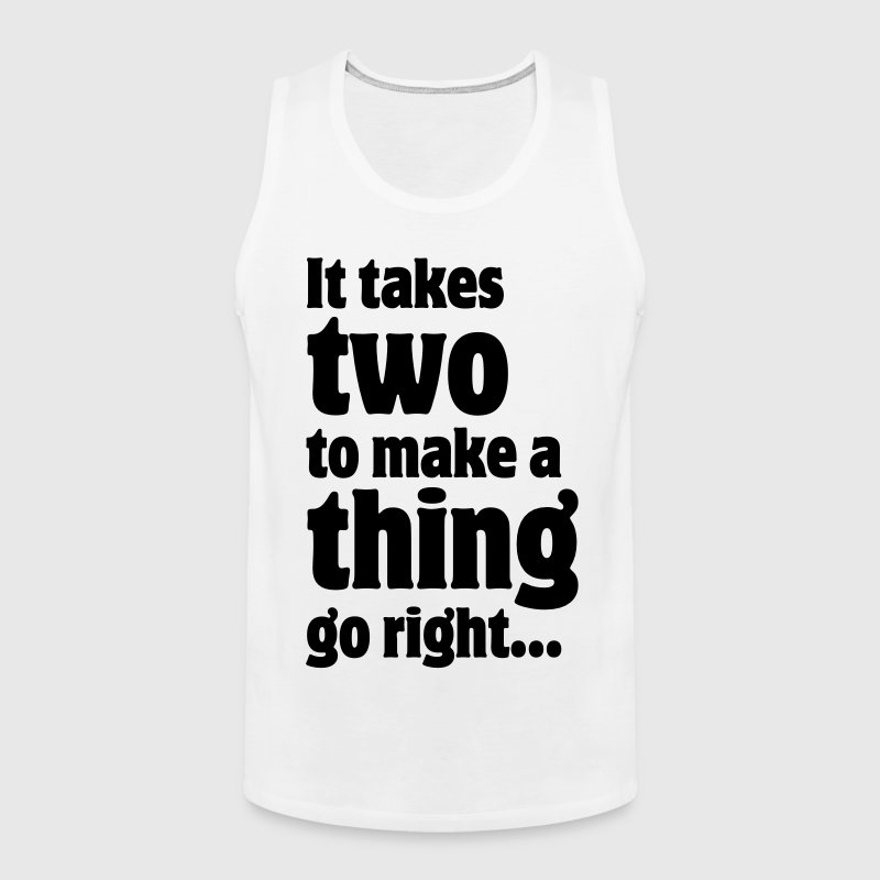 It takes two to make a thing go right... - Men's Premium Tank
