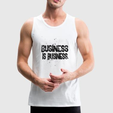 Business business is business - Men's Premium Tank