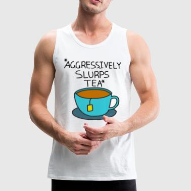 Aggressively Slurps Tea - Men's Premium Tank