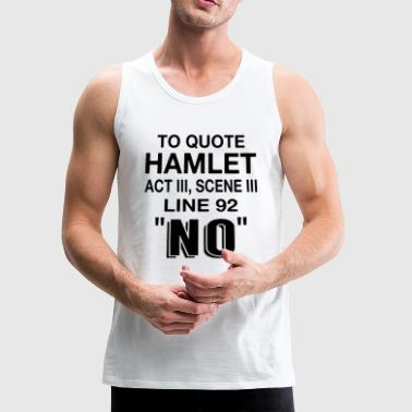 To Quote Hamlet NO - Men's Premium Tank