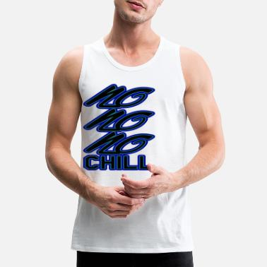 Chill Chill or be chilled - Men's Premium Tank Top