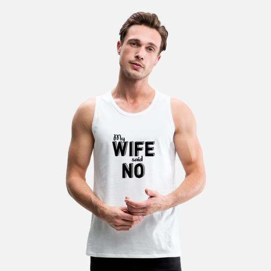 Against Tank Tops - My Wife Said No - Woman Power - Men's Premium Tank Top white
