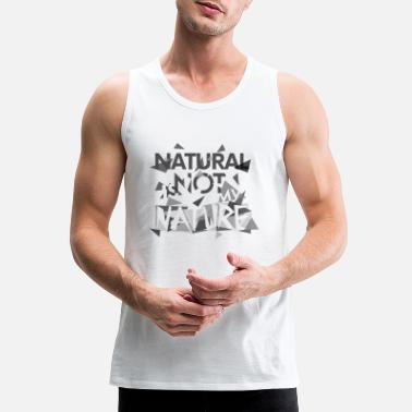 Natural Natural is not my nature - Men's Premium Tank Top