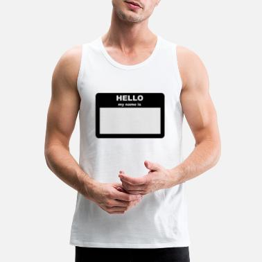 My Name Is Name Tag - HELLO my name is - Men's Premium Tank Top