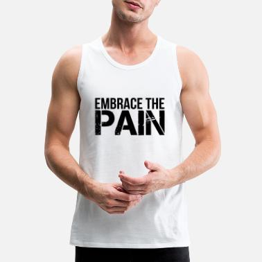 Embrace The Pain - Men's Premium Tank Top