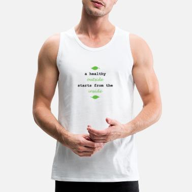 Plant A HEALTHY OUTSIDE STARTS FROM THE INSIDE - Men's Premium Tank