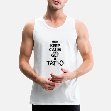 Keep Calm And Get A Tattoo - Men's Premium Tank Top
