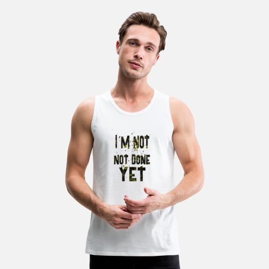 Martial Arts Tank Tops - Im not done yet1 - Men's Premium Tank Top white